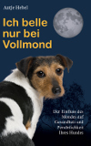 Antje Hebel Ich belle nur bei Vollmond books on demand